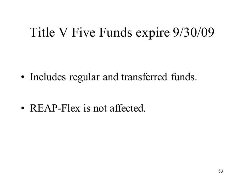 83 Title V Five Funds expire 9/30/09 Includes regular and transferred funds.