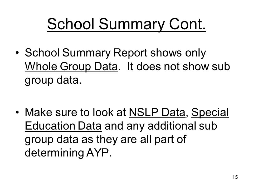 15 School Summary Cont. School Summary Report shows only Whole Group Data.