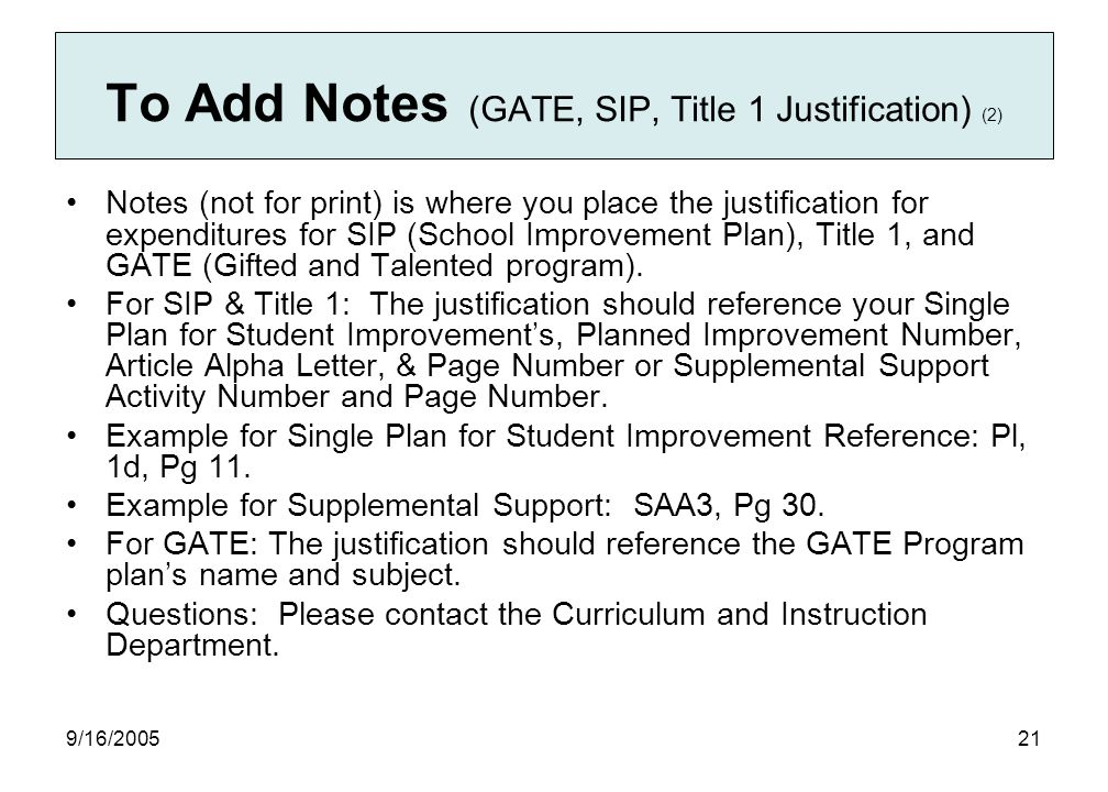 9/16/ Notes (not for print) is where you place the justification for expenditures for SIP (School Improvement Plan), Title 1, and GATE (Gifted and Talented program).