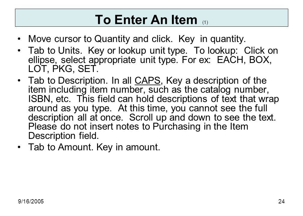 9/16/ Move cursor to Quantity and click. Key in quantity.