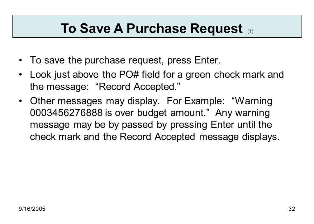 9/16/ Saving the Purchase Request To save the purchase request, press Enter.