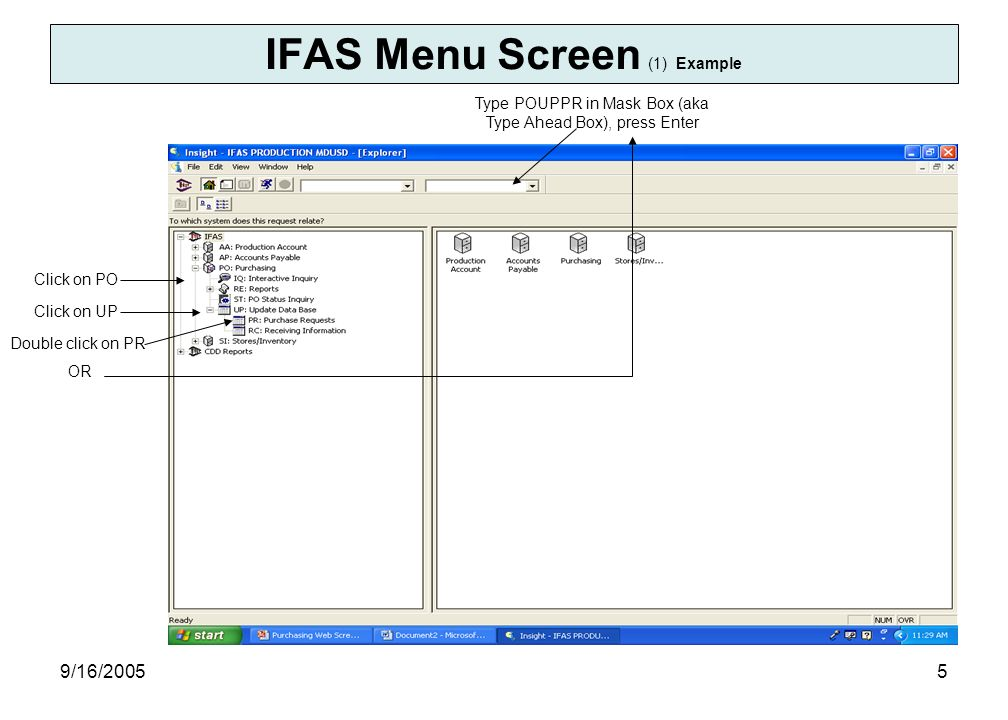 9/16/20055 IFAS Menu Screen (1) Example Click on PO Click on UP Double click on PR OR Type POUPPR in Mask Box (aka Type Ahead Box), press Enter