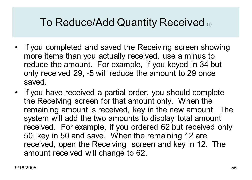 9/16/ To Reduce/Add Quantity Received (1) If you completed and saved the Receiving screen showing more items than you actually received, use a minus to reduce the amount.