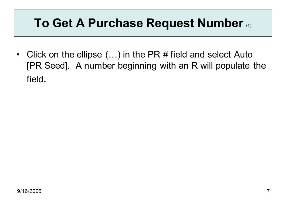 9/16/20057 Click on the ellipse (…) in the PR # field and select Auto [PR Seed].