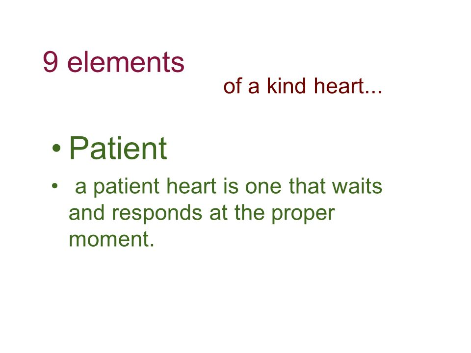 Patient a patient heart is one that waits and responds at the proper moment.