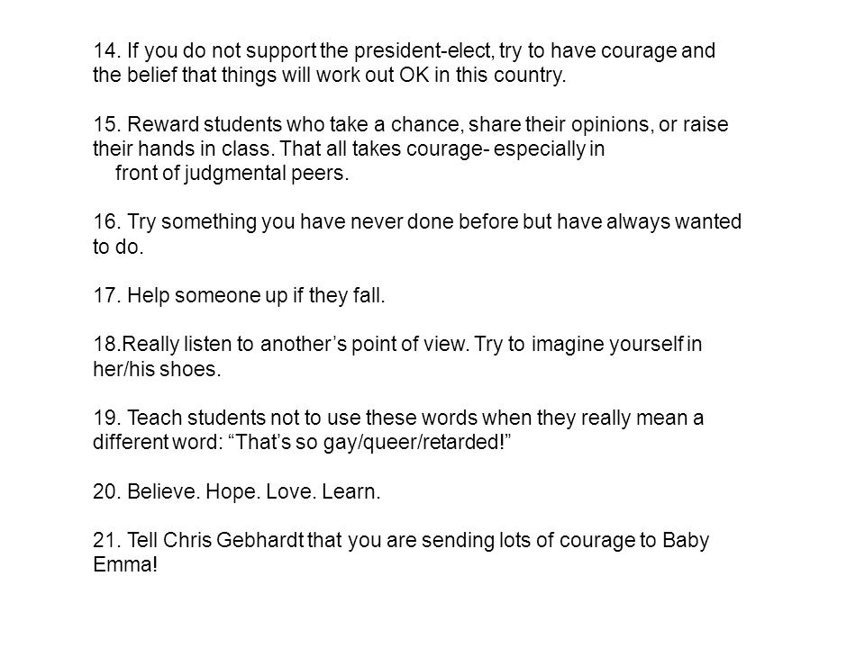 14. If you do not support the president-elect, try to have courage and the belief that things will work out OK in this country. 15. Reward students wh