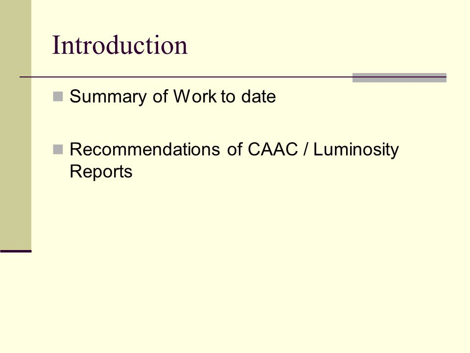 Introduction Summary of Work to date Recommendations of CAAC / Luminosity Reports