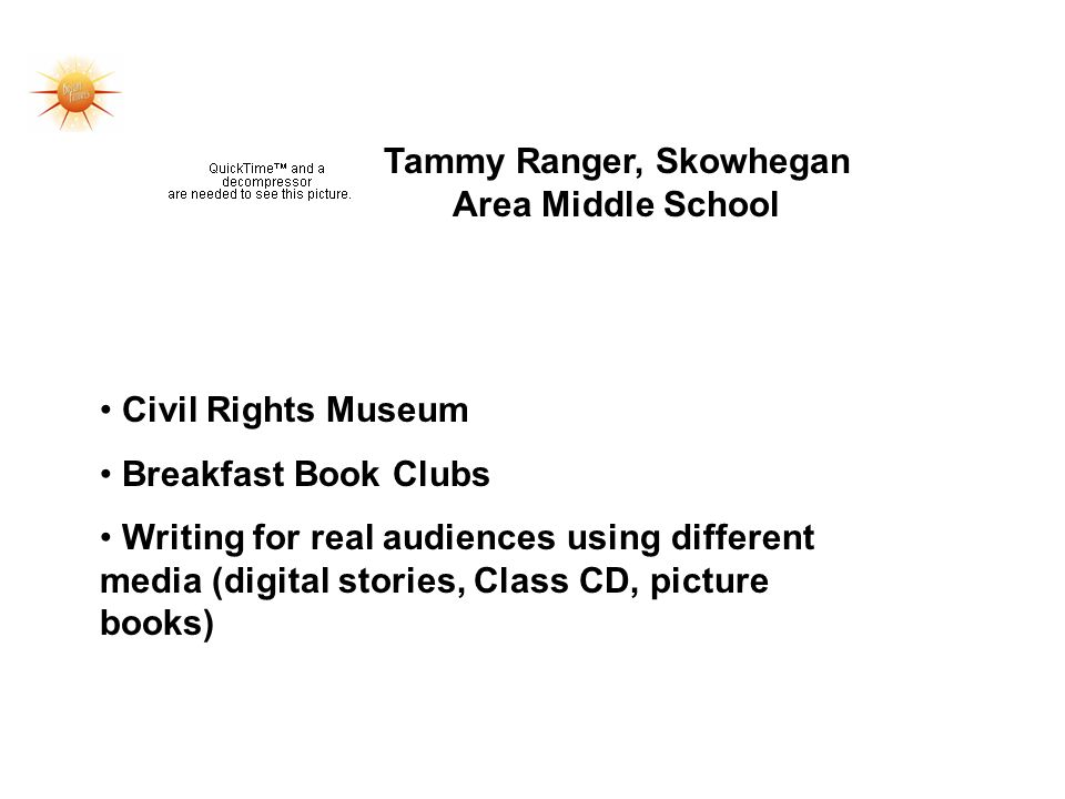 Tammy Ranger, Skowhegan Area Middle School Civil Rights Museum Breakfast Book Clubs Writing for real audiences using different media (digital stories,