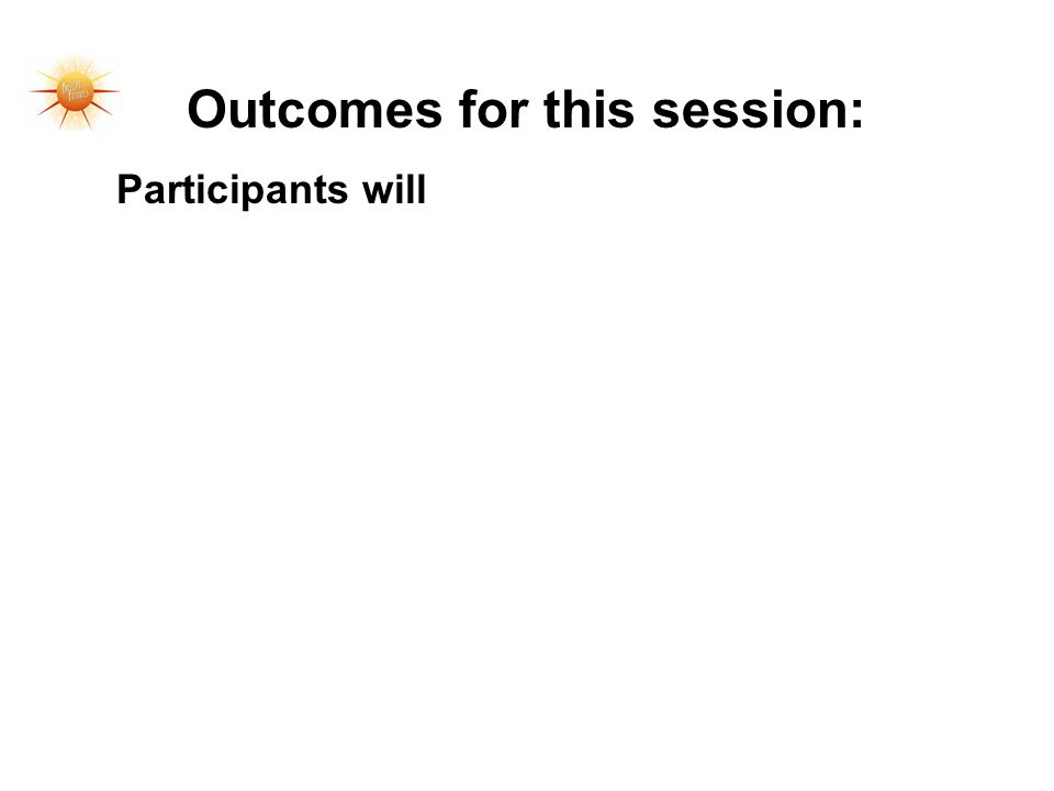Outcomes for this session: Participants will