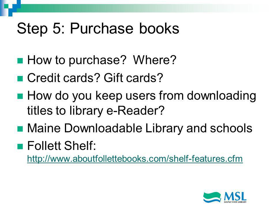 Step 5: Purchase books How to purchase. Where. Credit cards.