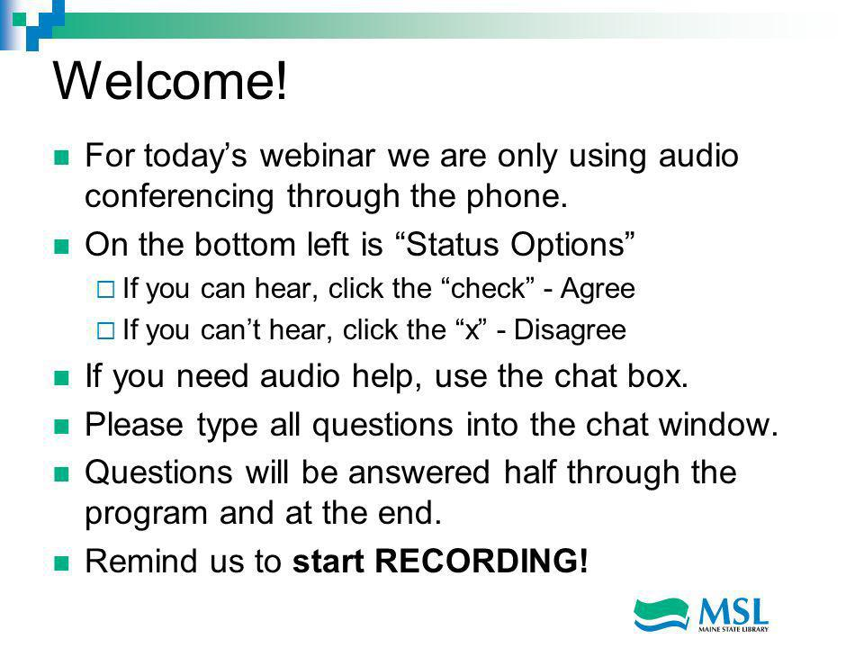 Welcome. For todays webinar we are only using audio conferencing through the phone.
