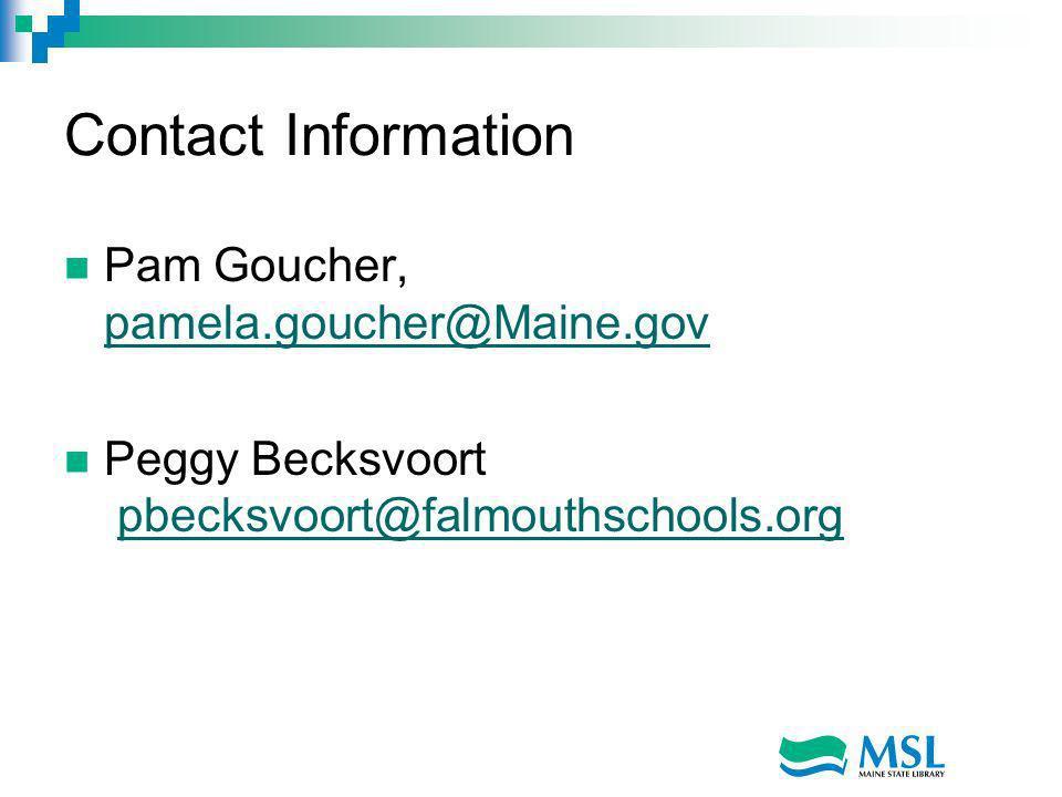Contact Information Pam Goucher, pamela.goucher@Maine.gov pamela.goucher@Maine.gov Peggy Becksvoort pbecksvoort@falmouthschools.orgpbecksvoort@falmouthschools.org