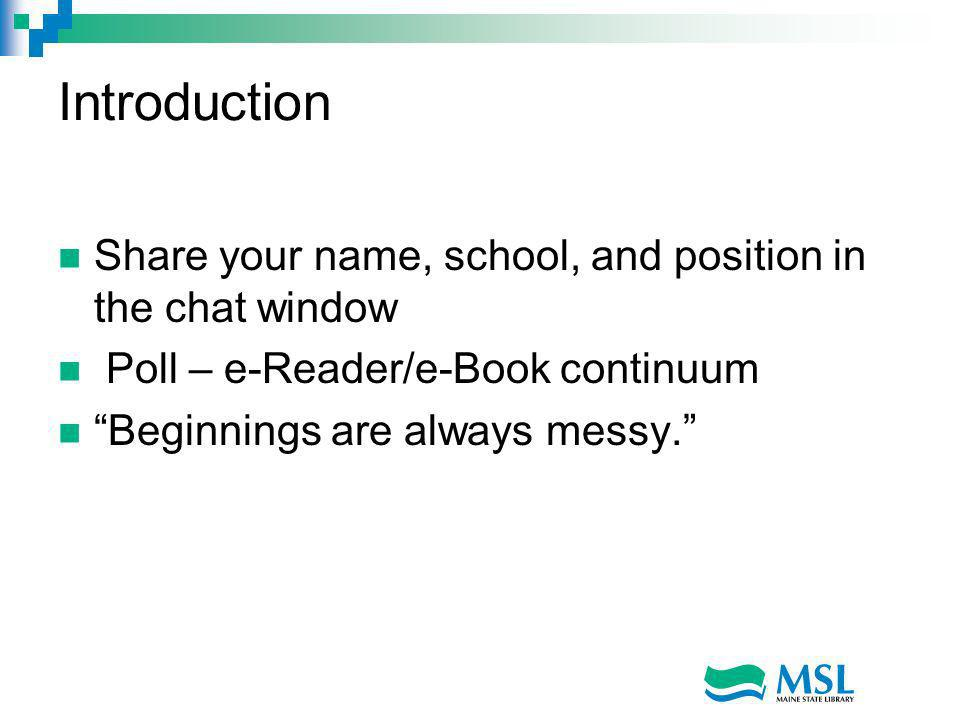 Introduction Share your name, school, and position in the chat window Poll – e-Reader/e-Book continuum Beginnings are always messy.