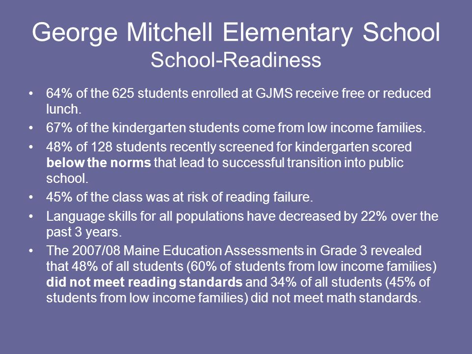 George Mitchell Elementary School School-Readiness 64% of the 625 students enrolled at GJMS receive free or reduced lunch.