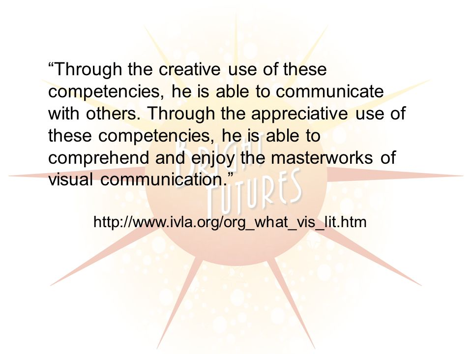 Through the creative use of these competencies, he is able to communicate with others.