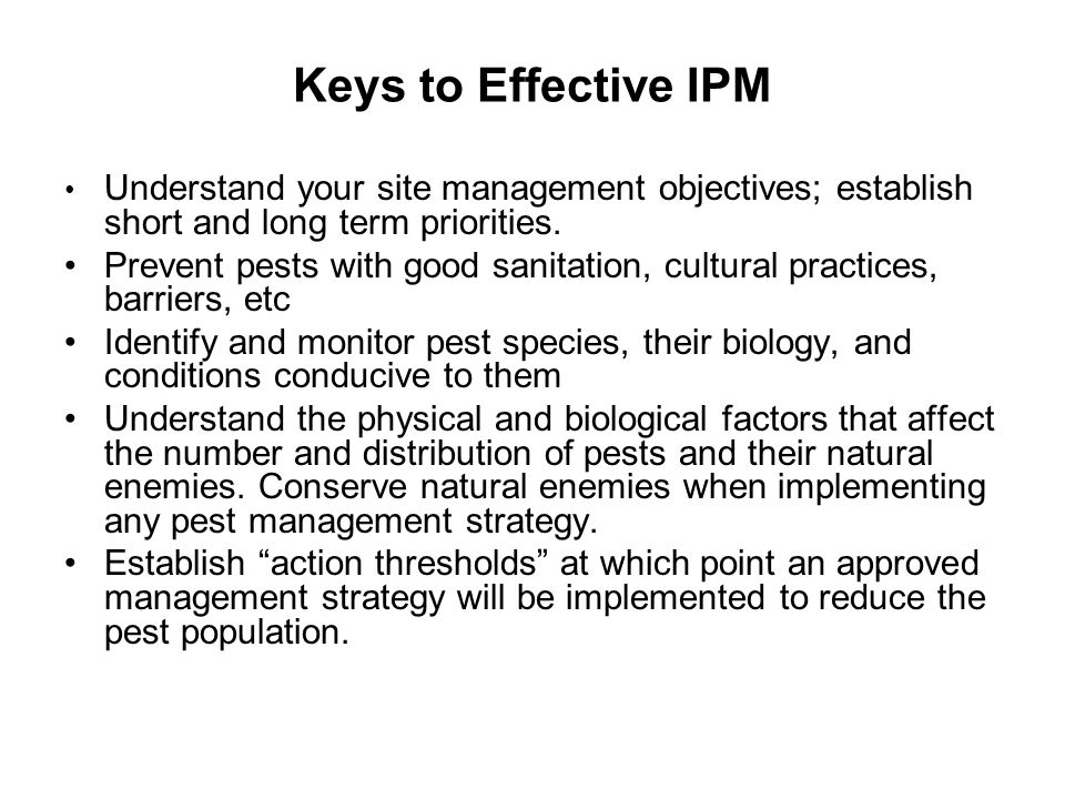 Keys to Effective IPM Understand your site management objectives; establish short and long term priorities.