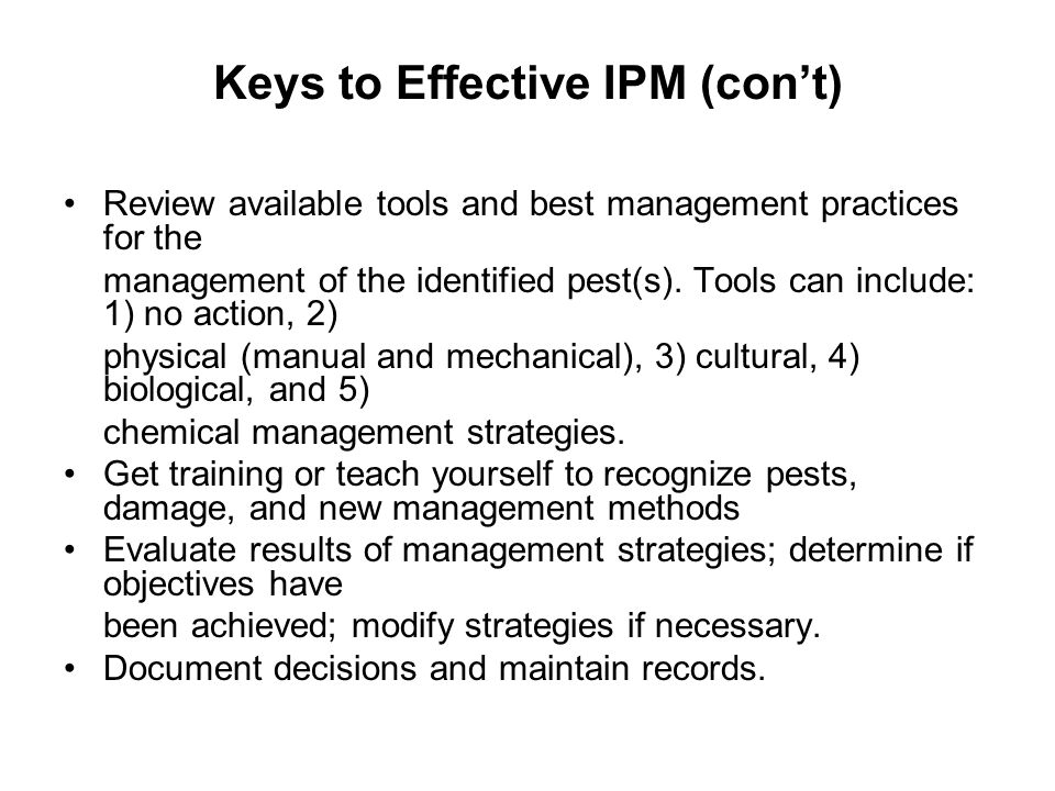 Keys to Effective IPM (cont) Review available tools and best management practices for the management of the identified pest(s). Tools can include: 1)