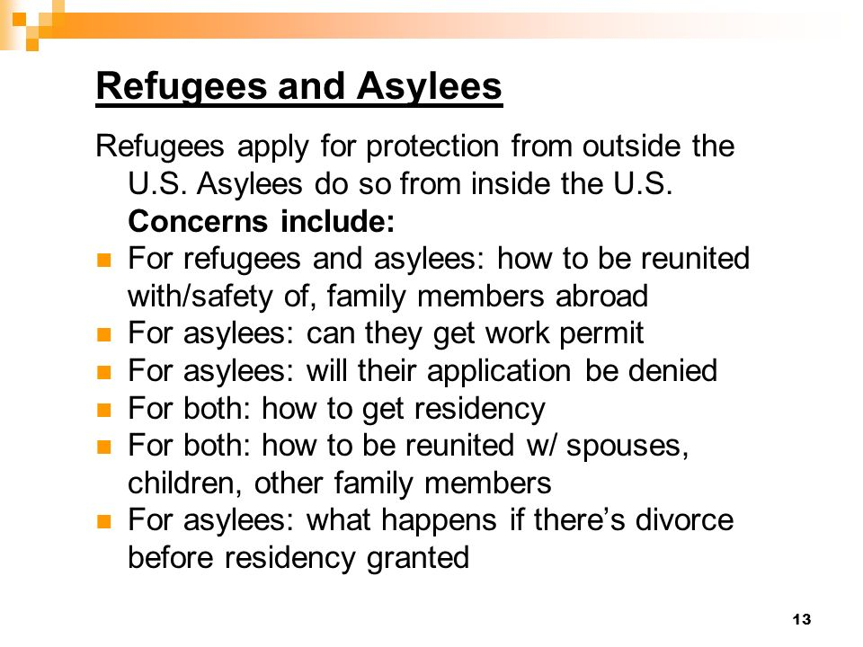 13 Refugees and Asylees Refugees apply for protection from outside the U.S. Asylees do so from inside the U.S. Concerns include: For refugees and asyl