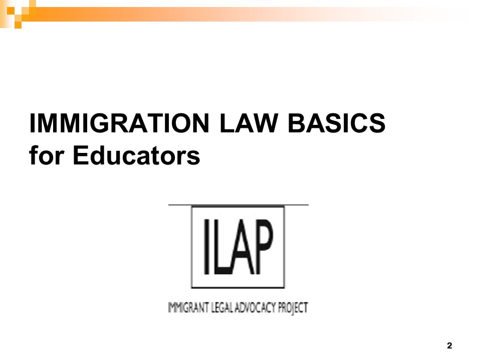2 IMMIGRATION LAW BASICS for Educators