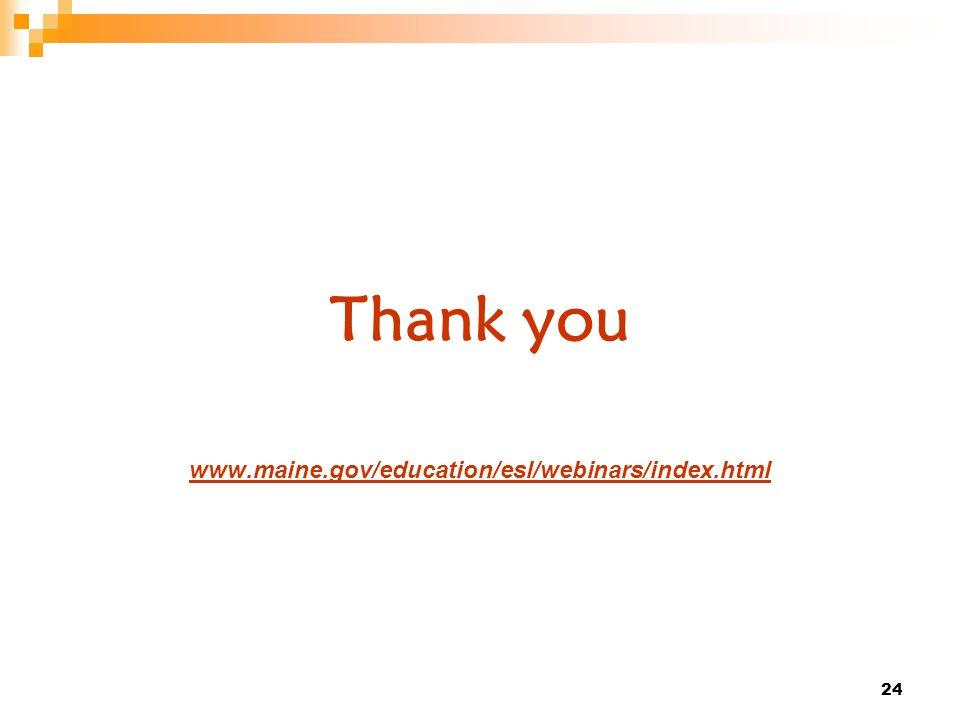 24 Thank you www.maine.gov/education/esl/webinars/index.html