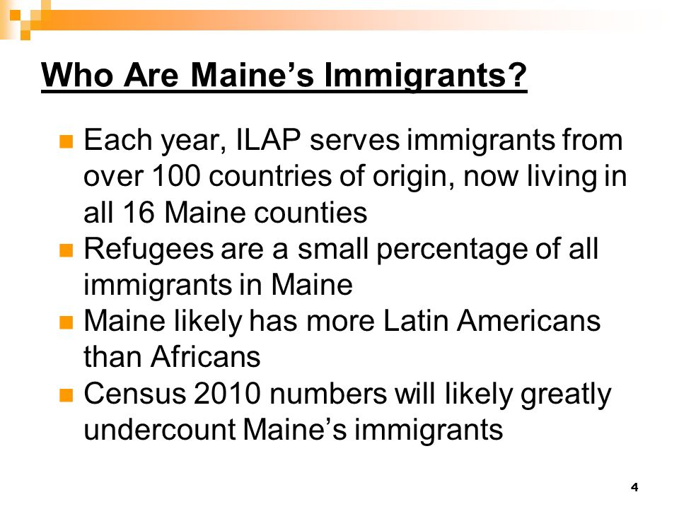 4 Who Are Maines Immigrants? Each year, ILAP serves immigrants from over 100 countries of origin, now living in all 16 Maine counties Refugees are a s