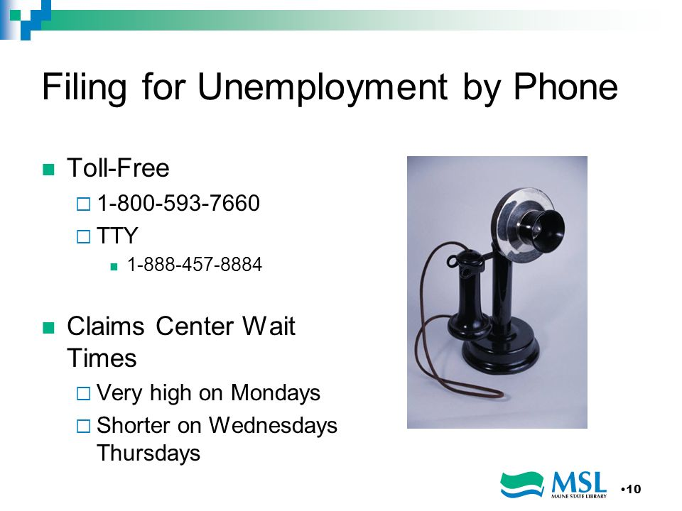 Filing for Unemployment by Phone Toll-Free TTY Claims Center Wait Times Very high on Mondays Shorter on Wednesdays Thursdays 10