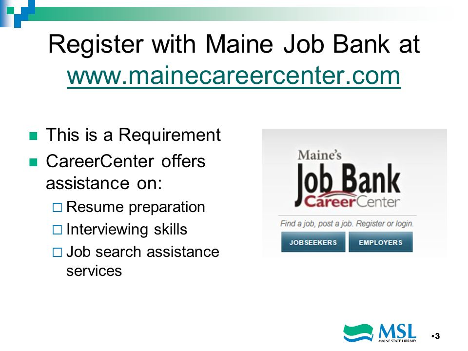 Register with Maine Job Bank at www.mainecareercenter.com www.mainecareercenter.com This is a Requirement CareerCenter offers assistance on: Resume pr
