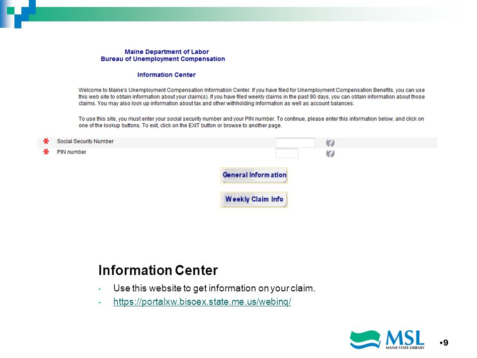 Information Center Use this website to get information on your claim. https://portalxw.bisoex.state.me.us/webinq/ 9