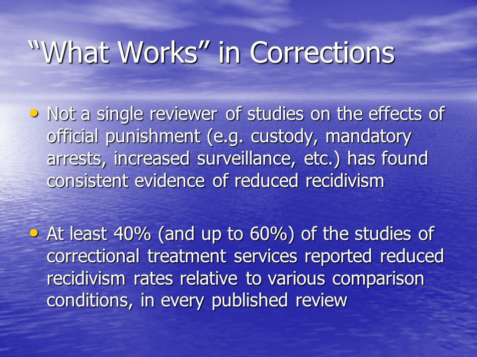 What Works in Corrections Not a single reviewer of studies on the effects of official punishment (e.g. custody, mandatory arrests, increased surveilla