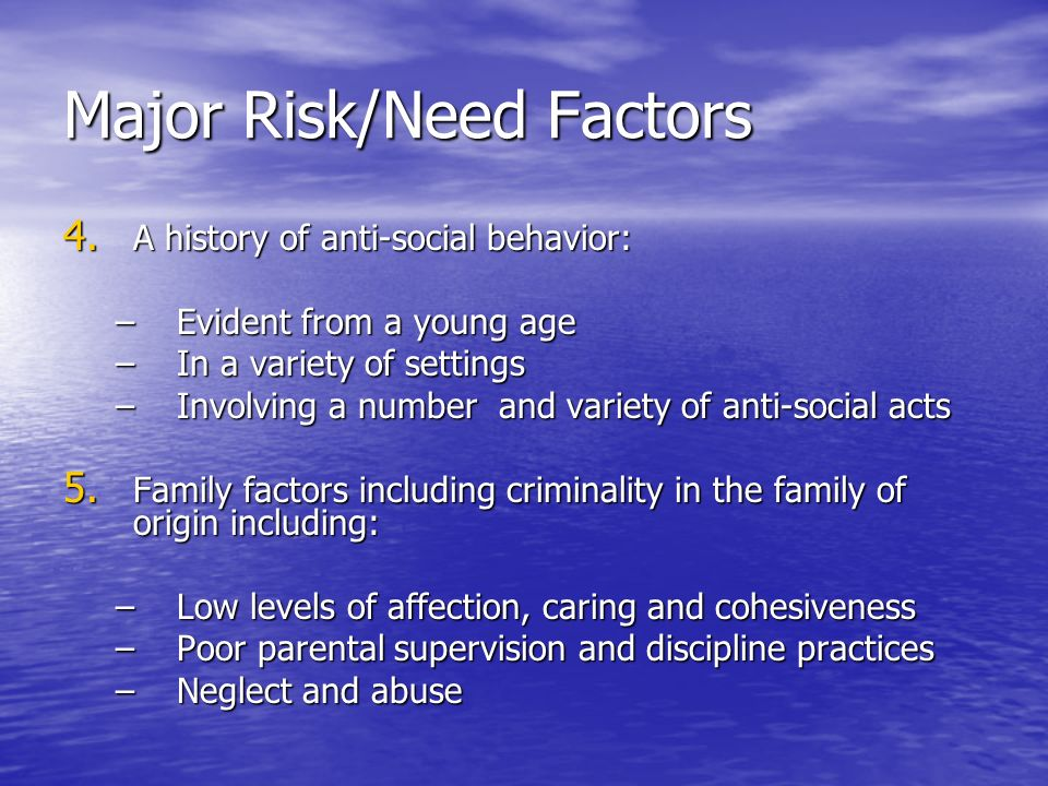 Major Risk/Need Factors 6.Low levels of personal education, vocational or financial achievement 7.