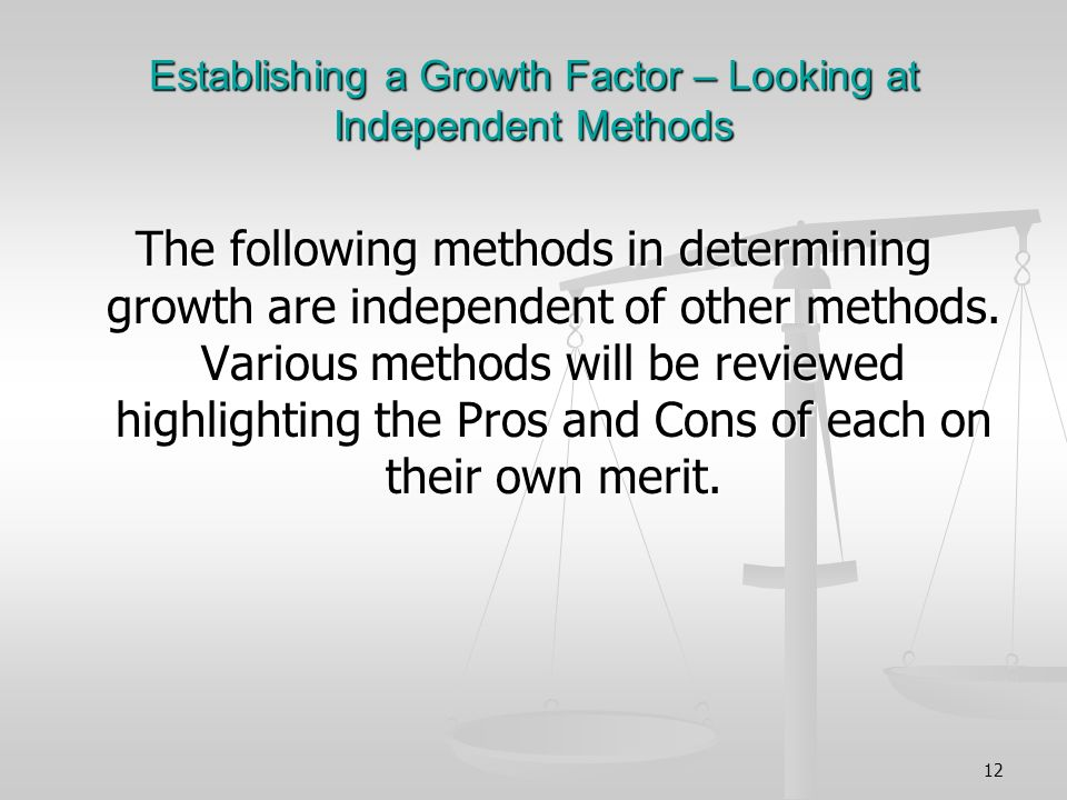 12 Establishing a Growth Factor – Looking at Independent Methods The following methods in determining growth are independent of other methods.