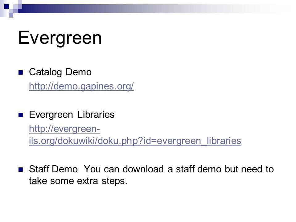 Evergreen Catalog Demo http://demo.gapines.org/ Evergreen Libraries http://evergreen- ils.org/dokuwiki/doku.php?id=evergreen_libraries Staff Demo You