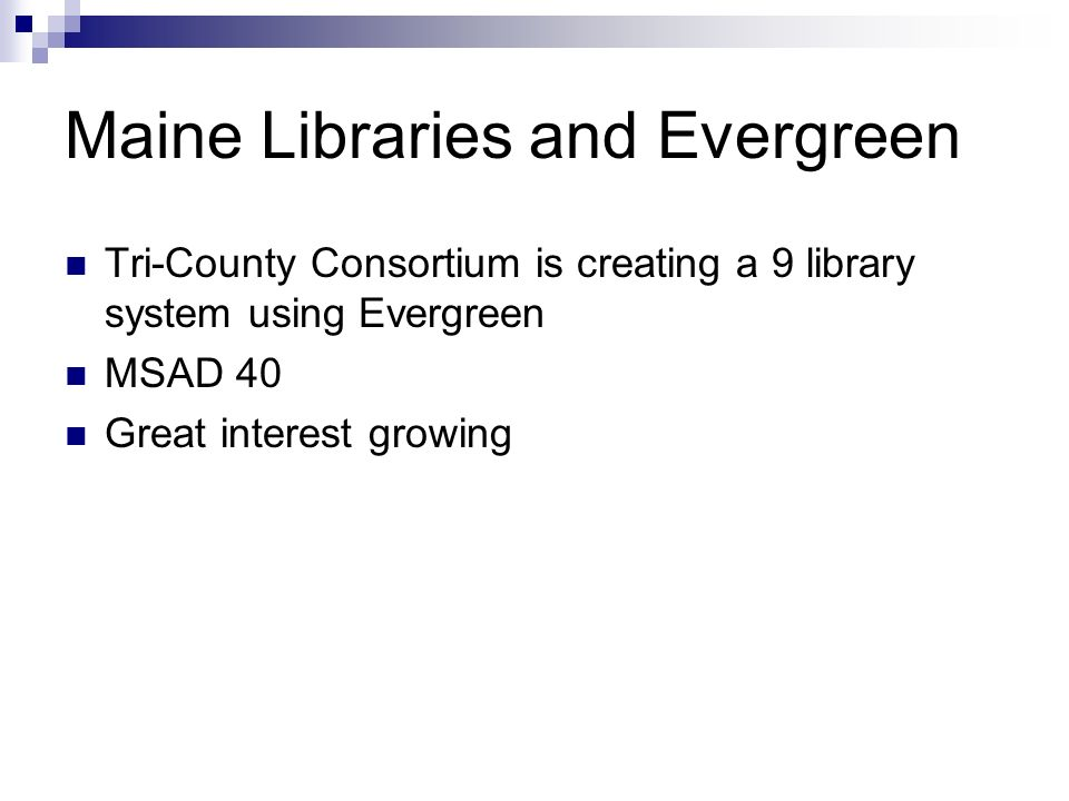 Maine Libraries and Evergreen Tri-County Consortium is creating a 9 library system using Evergreen MSAD 40 Great interest growing