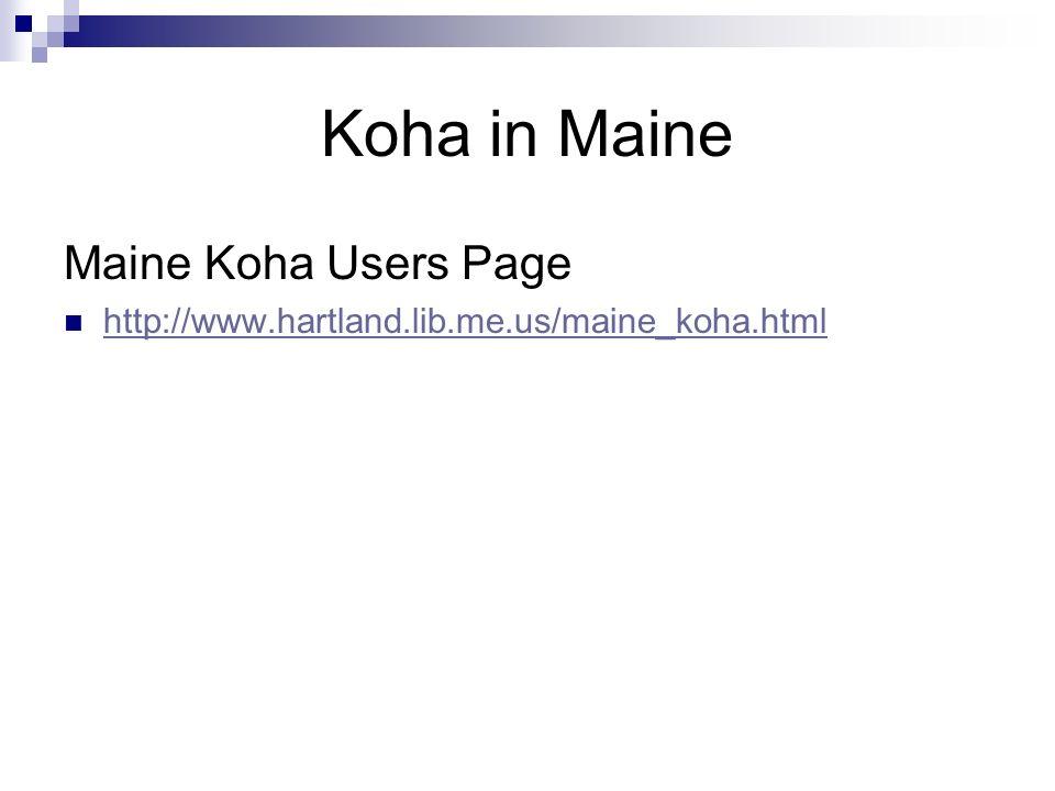 Koha in Maine Maine Koha Users Page http://www.hartland.lib.me.us/maine_koha.html