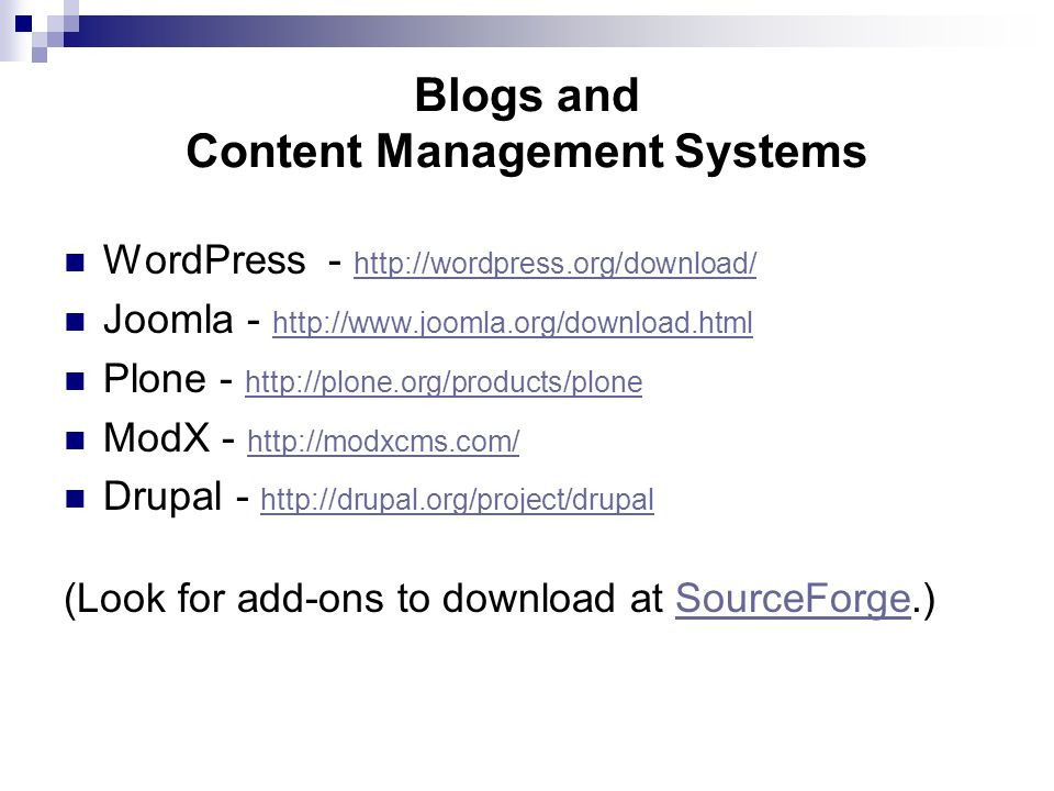 Blogs and Content Management Systems WordPress - http://wordpress.org/download/ http://wordpress.org/download/ Joomla - http://www.joomla.org/download