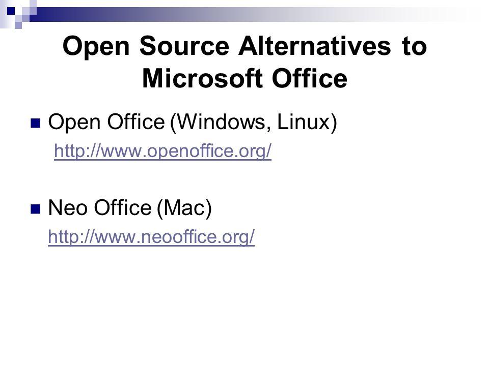 Open Source Alternatives to Microsoft Office Open Office (Windows, Linux) http://www.openoffice.org/ Neo Office (Mac) http://www.neooffice.org/