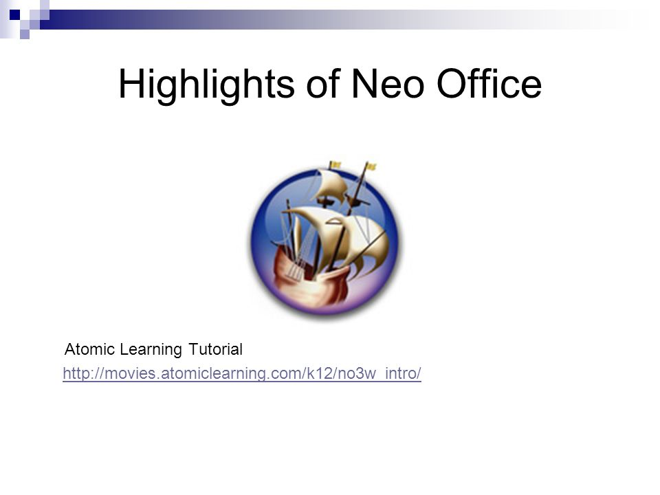 Highlights of Neo Office Atomic Learning Tutorial http://movies.atomiclearning.com/k12/no3w_intro/
