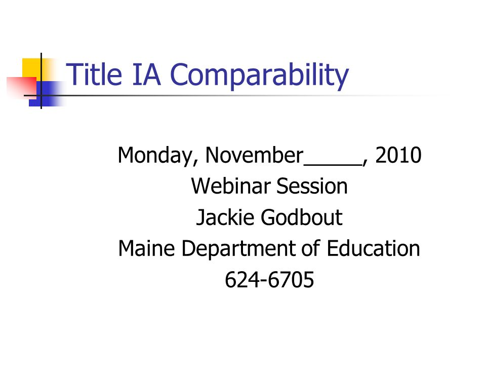 Title IA Comparability Monday, November_____, 2010 Webinar Session Jackie Godbout Maine Department of Education 624-6705