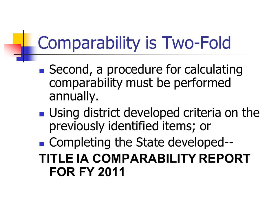 Comparability is Two-Fold Second, a procedure for calculating comparability must be performed annually.