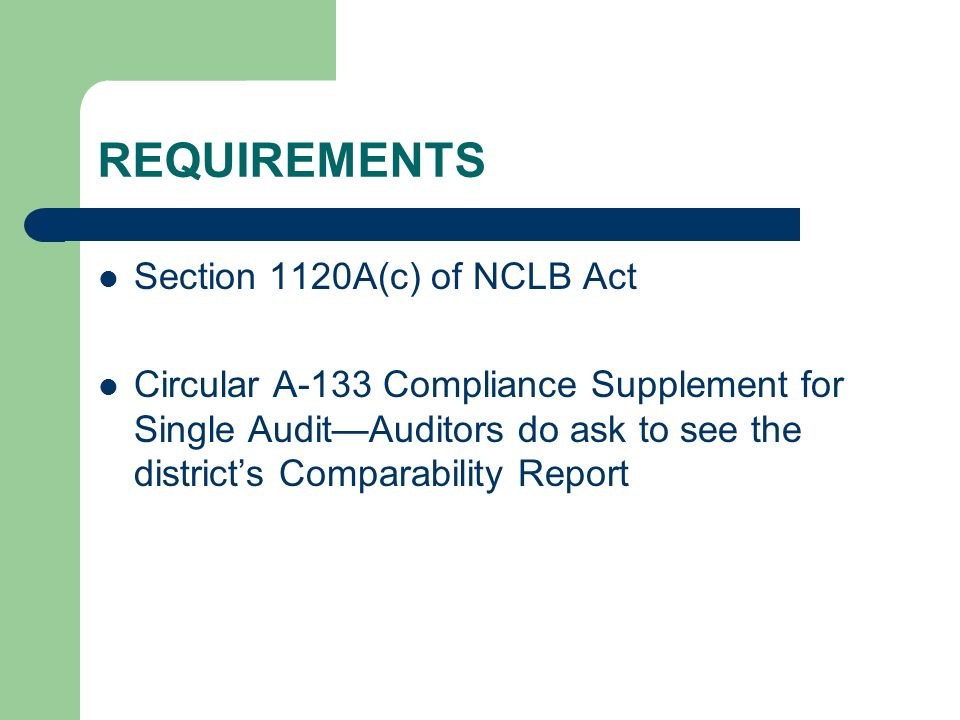 REQUIREMENTS Section 1120A(c) of NCLB Act Circular A-133 Compliance Supplement for Single AuditAuditors do ask to see the districts Comparability Repo
