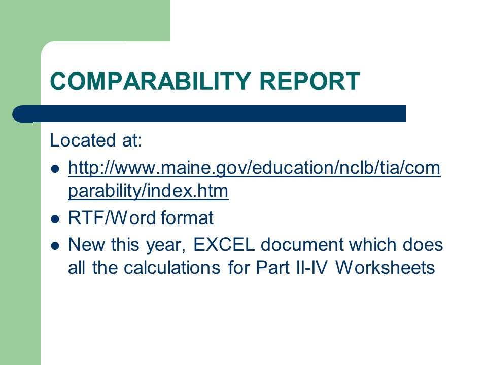 COMPARABILITY REPORT Located at: http://www.maine.gov/education/nclb/tia/com parability/index.htm http://www.maine.gov/education/nclb/tia/com parabili