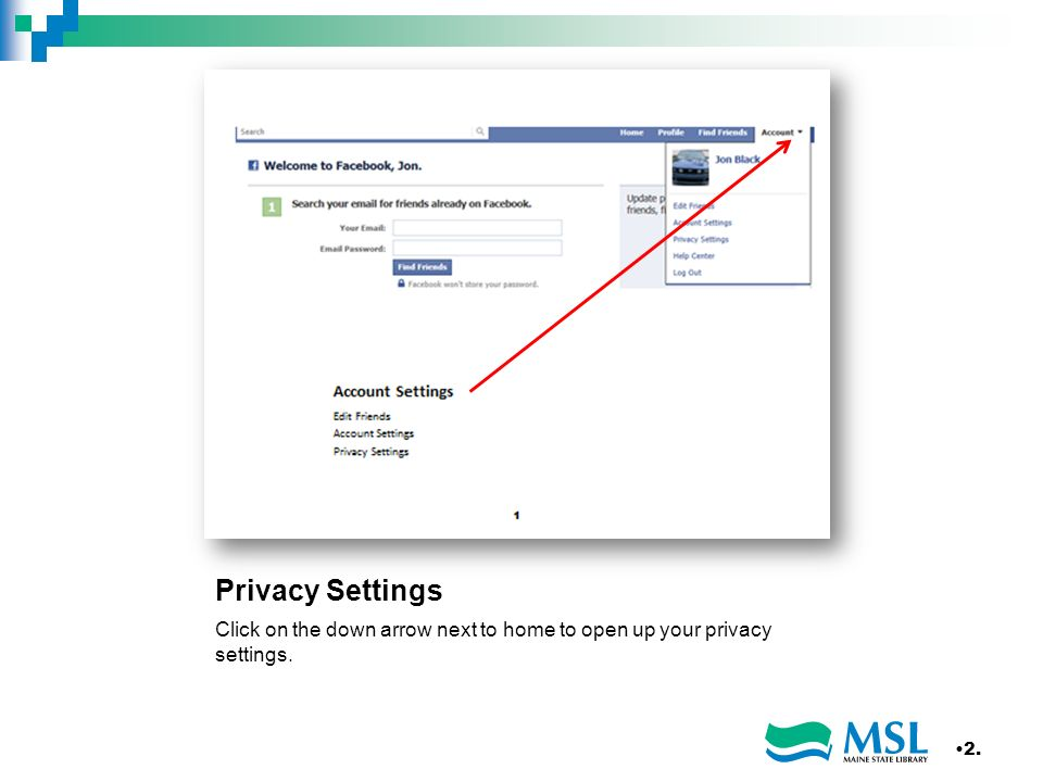 Privacy Settings Click on the down arrow next to home to open up your privacy settings. 2.