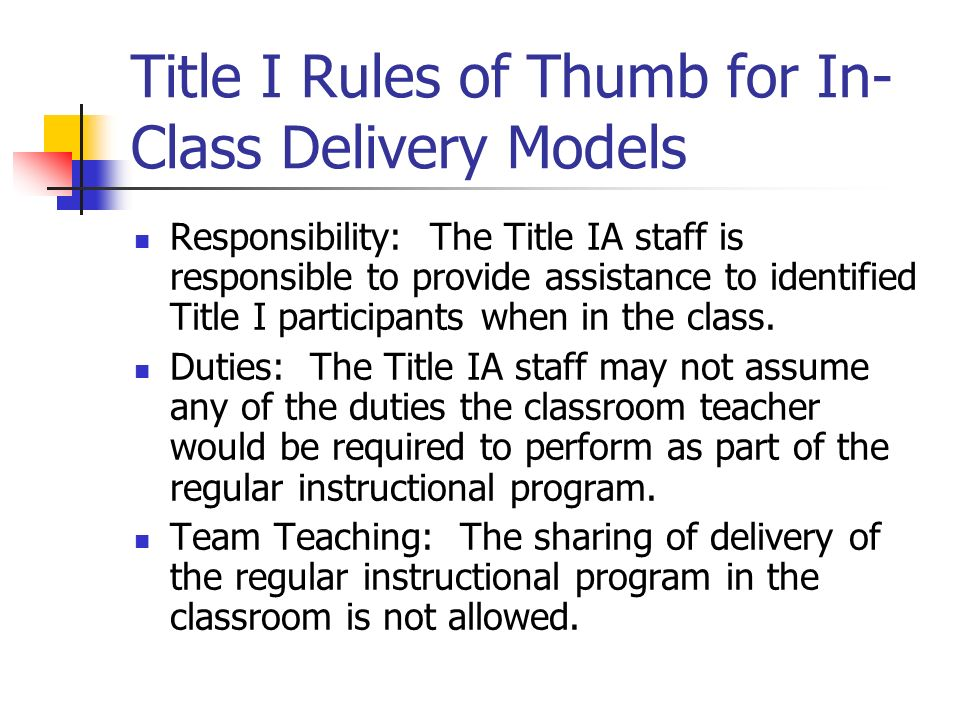 Title I Rules of Thumb for In- Class Delivery Models Responsibility: The Title IA staff is responsible to provide assistance to identified Title I par