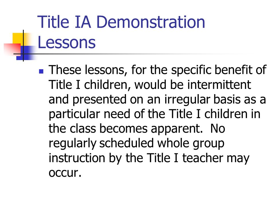Title IA Demonstration Lessons These lessons, for the specific benefit of Title I children, would be intermittent and presented on an irregular basis