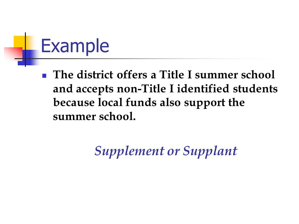Example The district offers a Title I summer school and accepts non-Title I identified students because local funds also support the summer school. Su