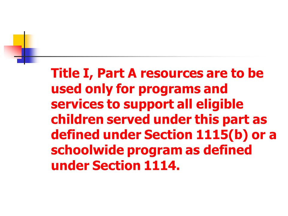 Title I, Part A resources are to be used only for programs and services to support all eligible children served under this part as defined under Secti