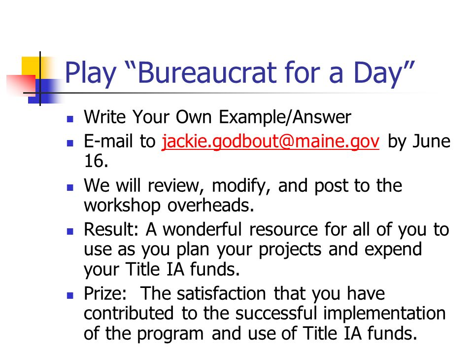 Play Bureaucrat for a Day Write Your Own Example/Answer E-mail to jackie.godbout@maine.gov by June 16.jackie.godbout@maine.gov We will review, modify,