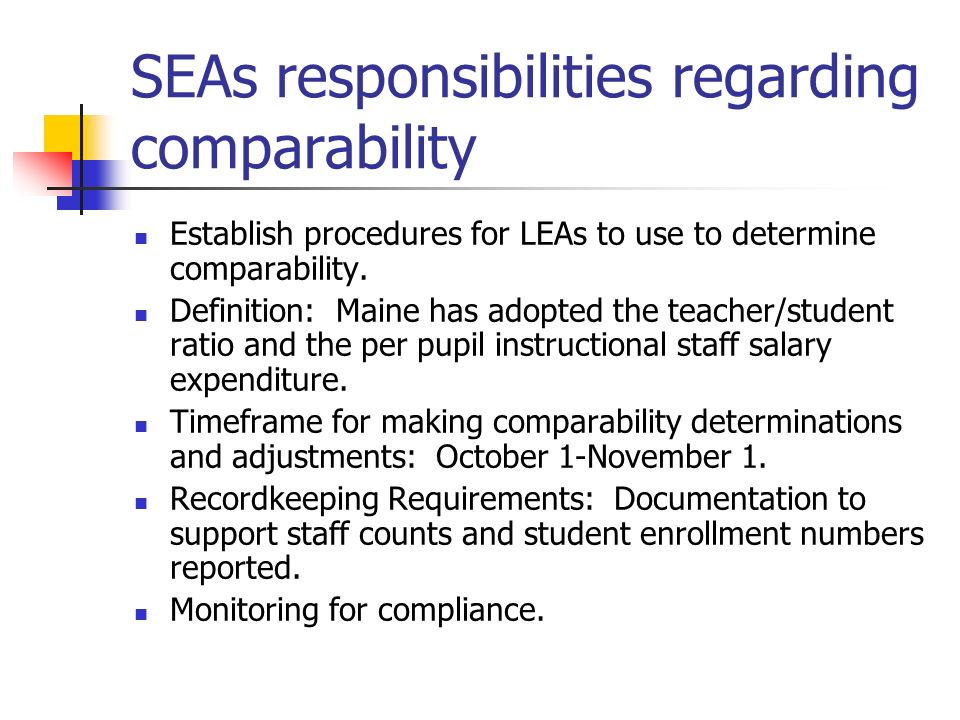 SEAs responsibilities regarding comparability Establish procedures for LEAs to use to determine comparability. Definition: Maine has adopted the teach