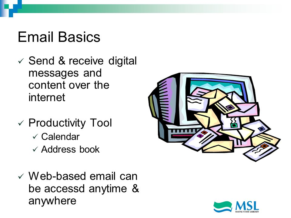 Email Basics Send & receive digital messages and content over the internet Productivity Tool Calendar Address book Web-based email can be accessd anyt