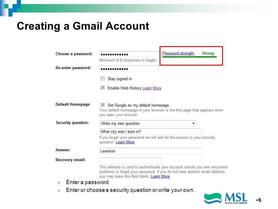 Creating a Gmail Account Enter a password Enter or choose a security question or write your own. 5